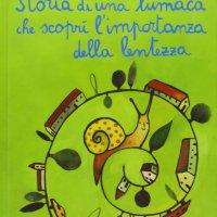 Storia di una lumaca che scoprì l'importanza della lentezza - Luis Sepúlveda