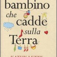 Il bambino che cadde sulla terra - Kathy Lette