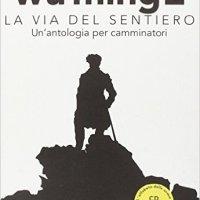 LA VIA DEL SENTIERO Un'antologia per camminatori - Wu Ming 2