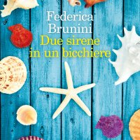Due sirene in un bicchiere - Federica Brunini